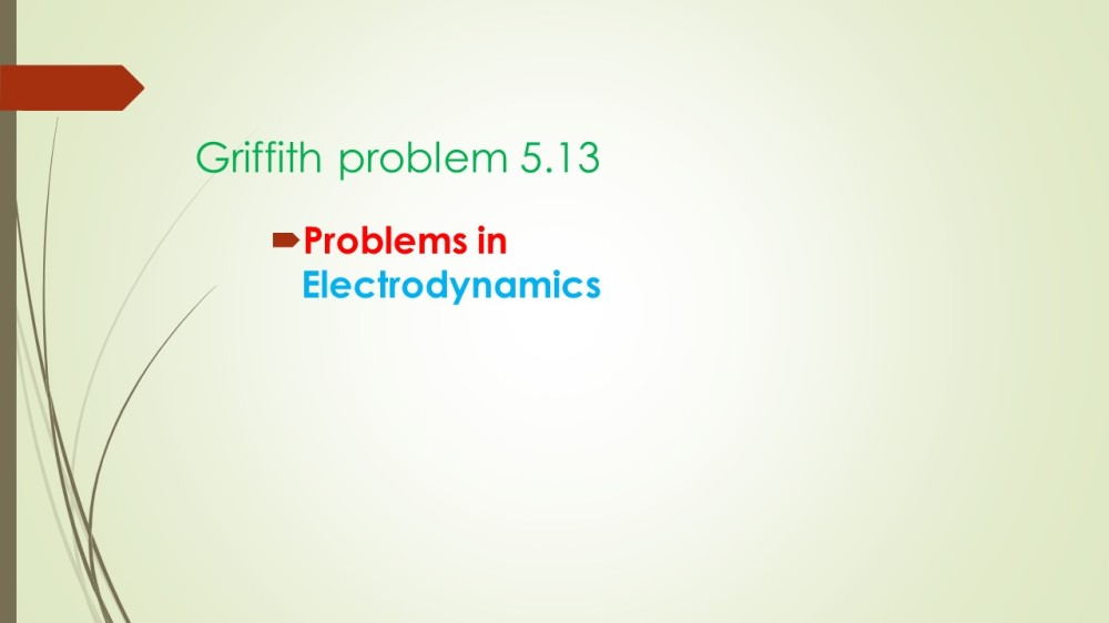 Griffith Problems from 3rd edition Electrodynamics Text. Problem 5.13 Application of Ampere's Law